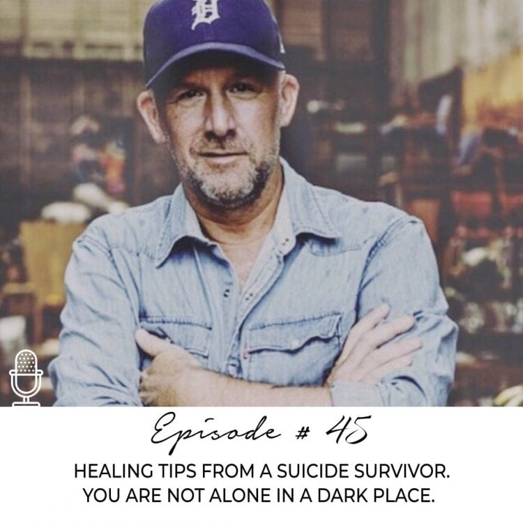 #45 : Healing Tips From A Suicide Survivor. You Are Not Alone In A Dark Place
